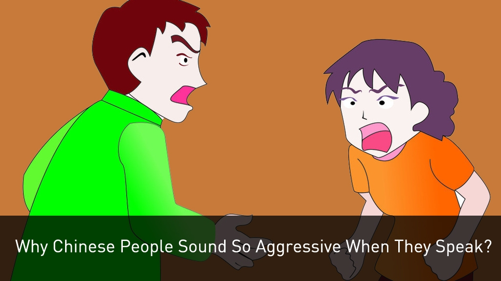 Why Chinese People Sound So Aggressive When They Speak
